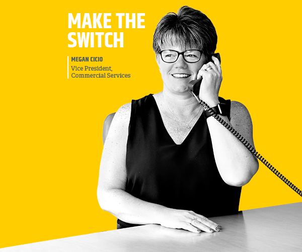 Make the Switch - Megan Cicio, Vice President, Commercial Services